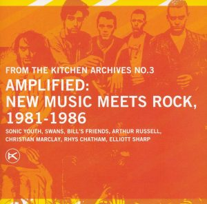 Kitchen Archives, Vol. 3: Amplified New Music Meets Rock 1981-1986